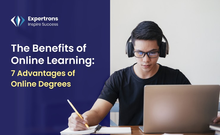 The Benefits of Online Learning: 7 Advantages of Online Degrees